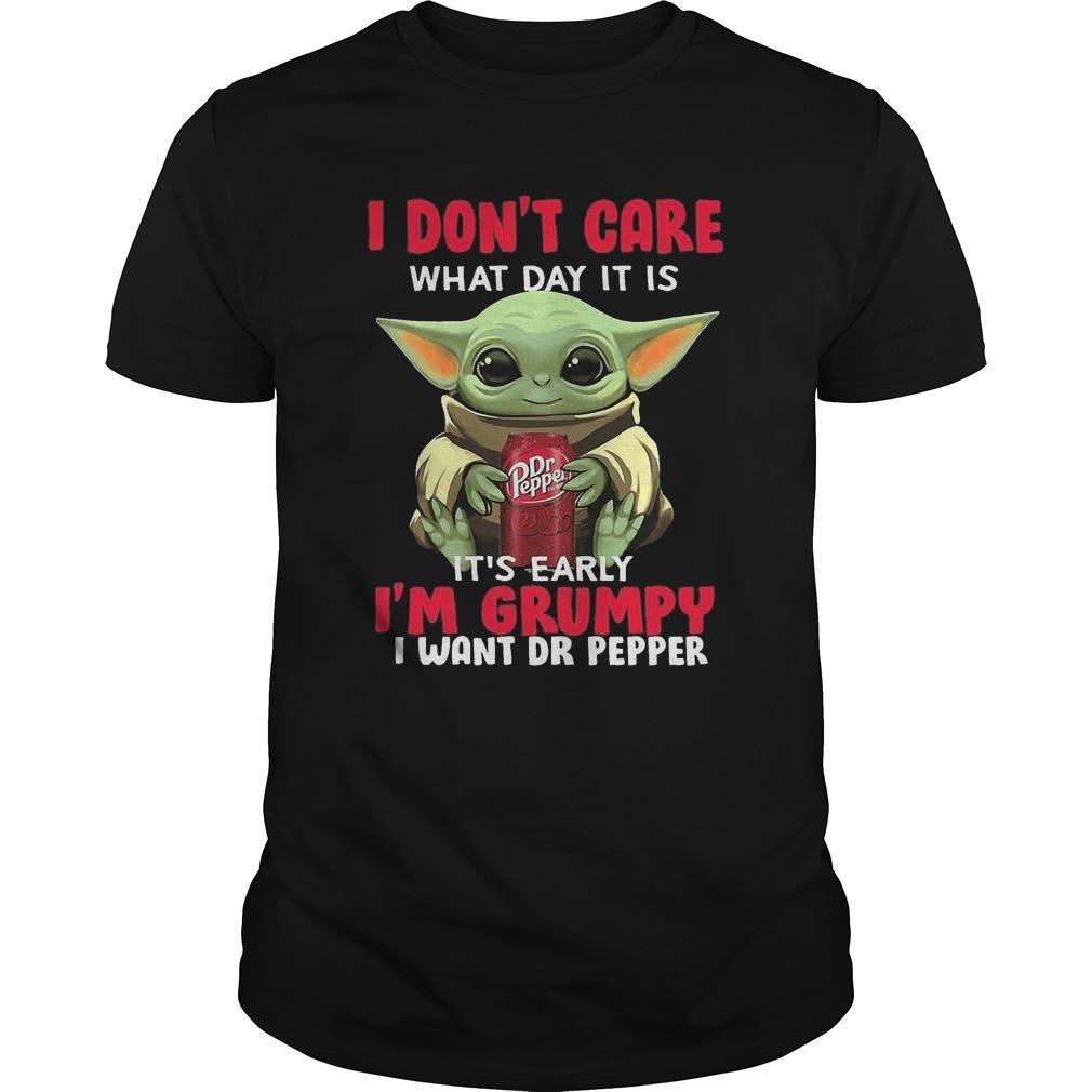 Baby Yoda I Don't Care What Day It Is It's Early I'm Want Dr Pepper Shirt