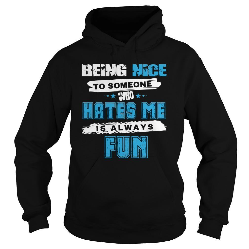 Being Nice To Someone Who Hates Me Is Always Fun Hoodie