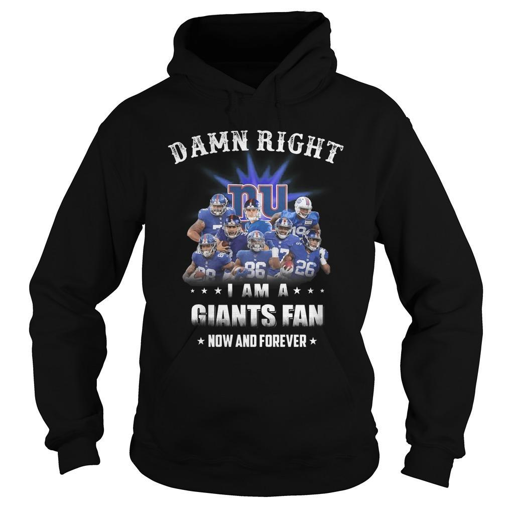 Damn Right I Am A Giants Fan Now And Forever Hoodie