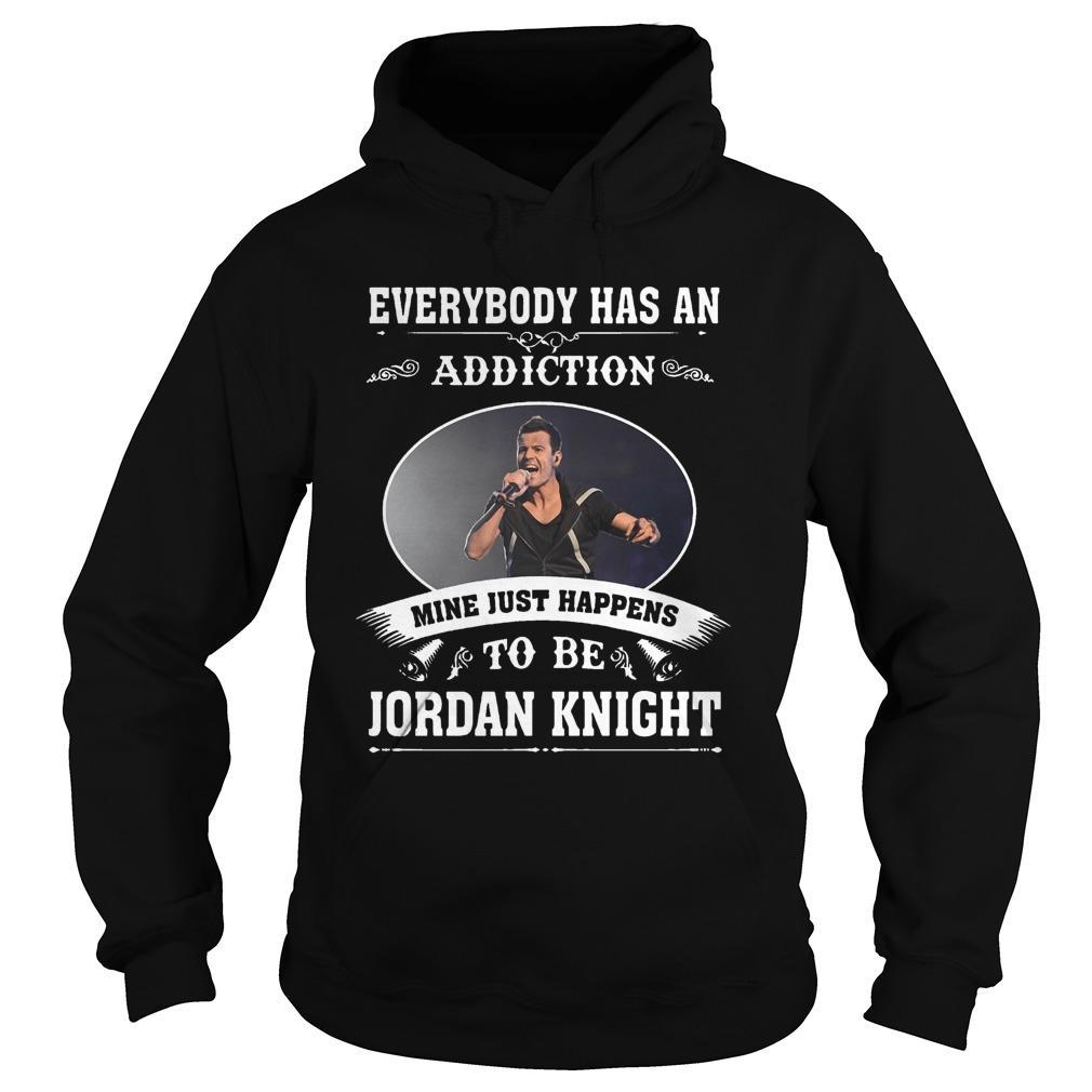 Everybody Has An Addiction Mine Just Happens To Be Jordan Knight Hoodie