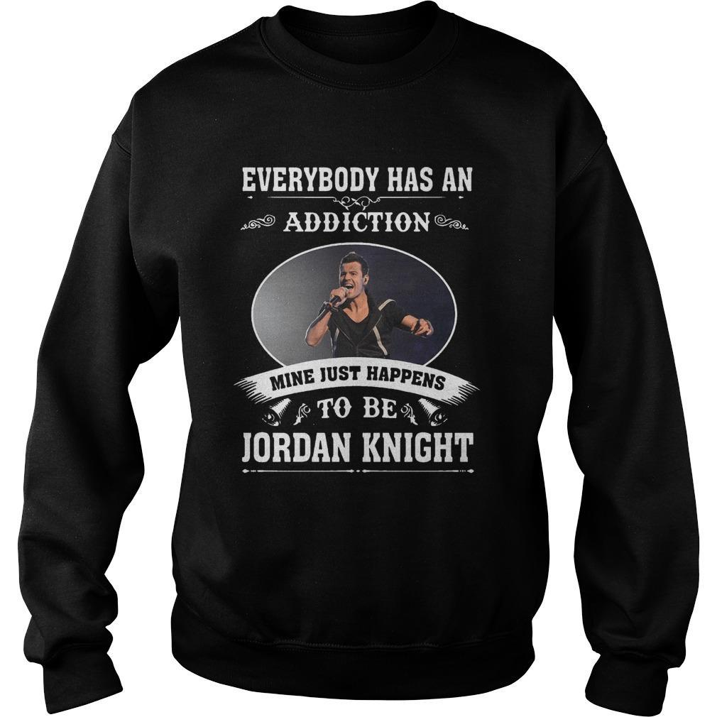 Everybody Has An Addiction Mine Just Happens To Be Jordan Knight Sweater