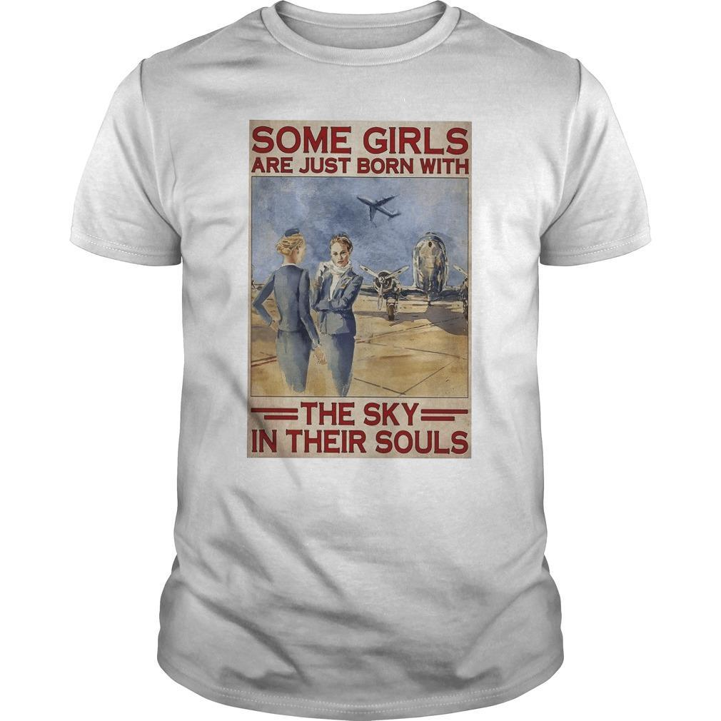 Flight Attendant Some Girls Are Born With The Sky In Their Souls Shirt