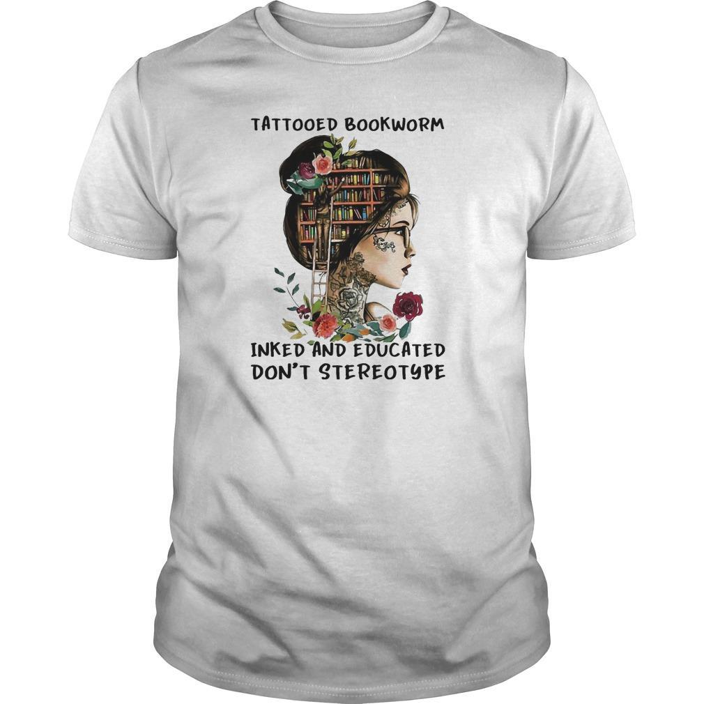 Girl Tattoos Bookworm Inked And Educated Don't Stereo Shirt