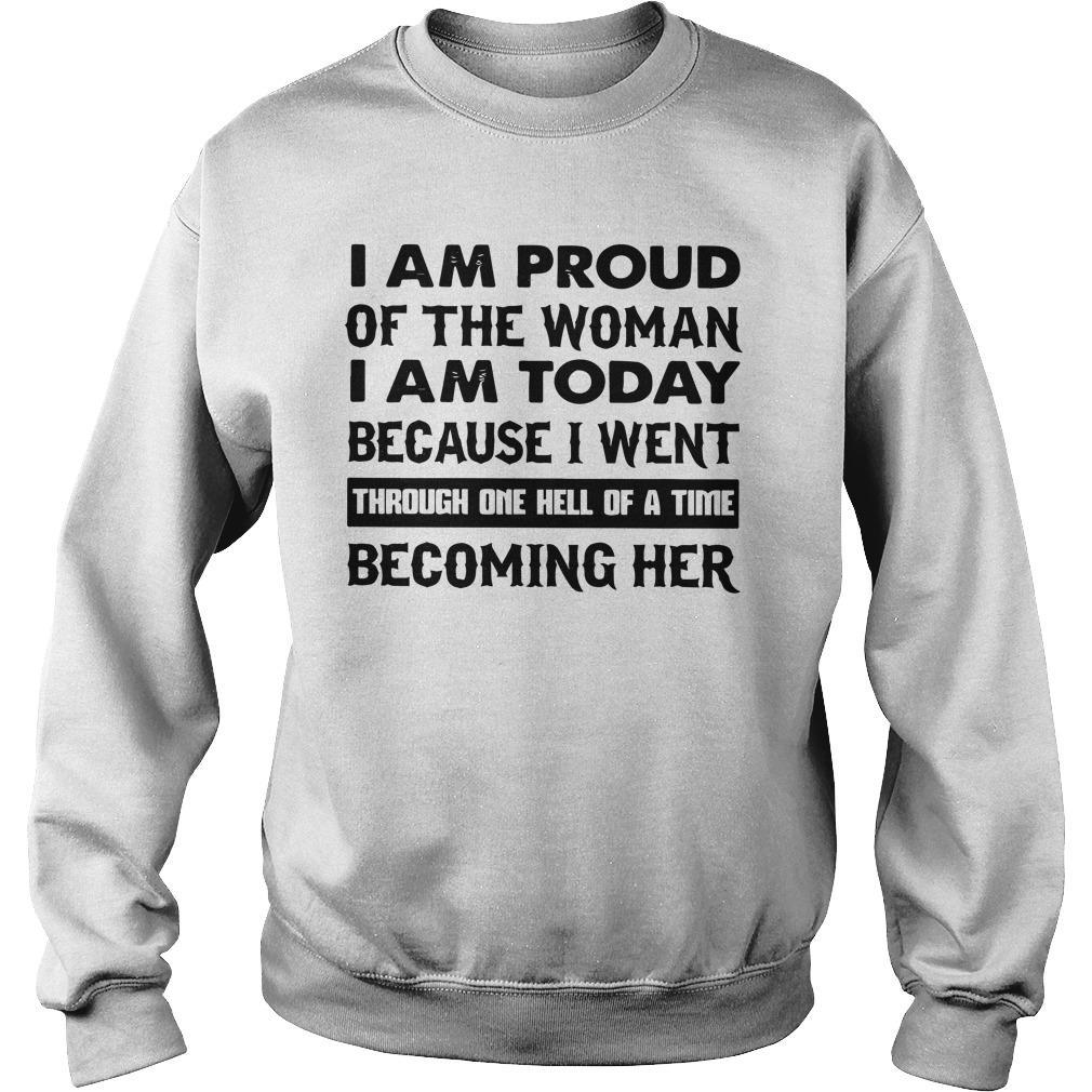 I Am Proud Of The Woman I Am Today Because I Went Through One Hell Of A Time Sweater