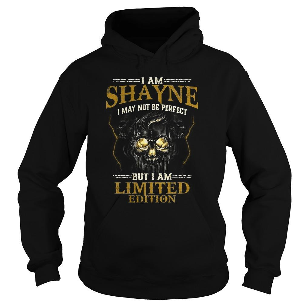 I Am Shayne I May Not Be Perfect But I Am Limited Edition Hoodie