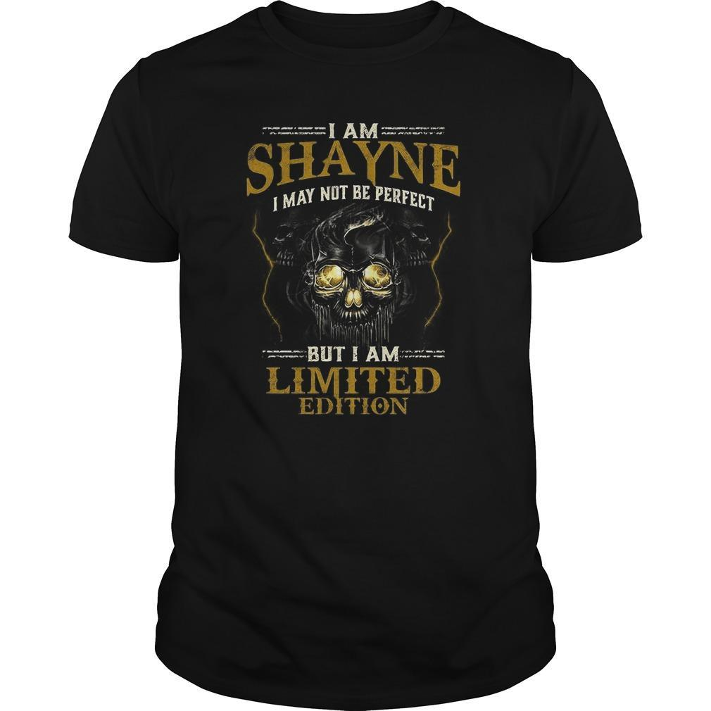I Am Shayne I May Not Be Perfect But I Am Limited Edition Shirt