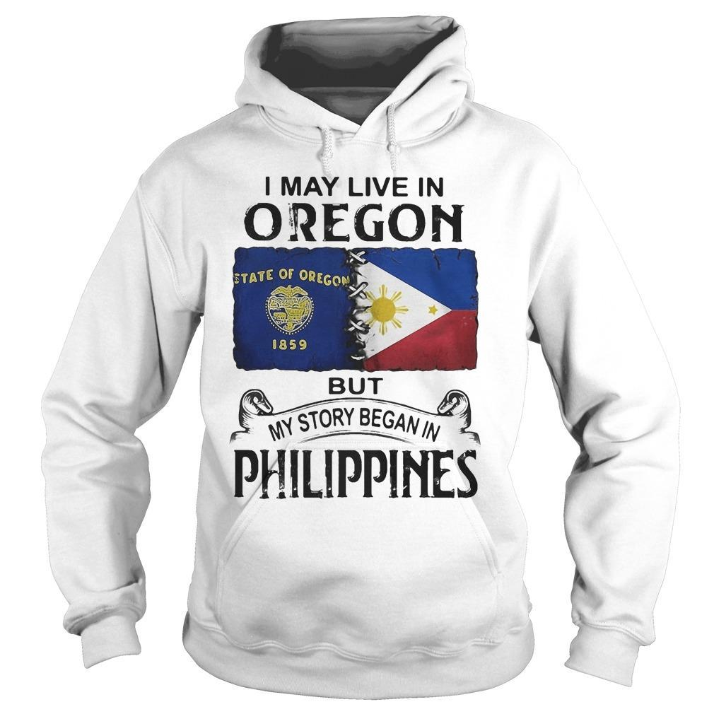 I May Live In Oregon But My Story Began In Philippines Hoodie