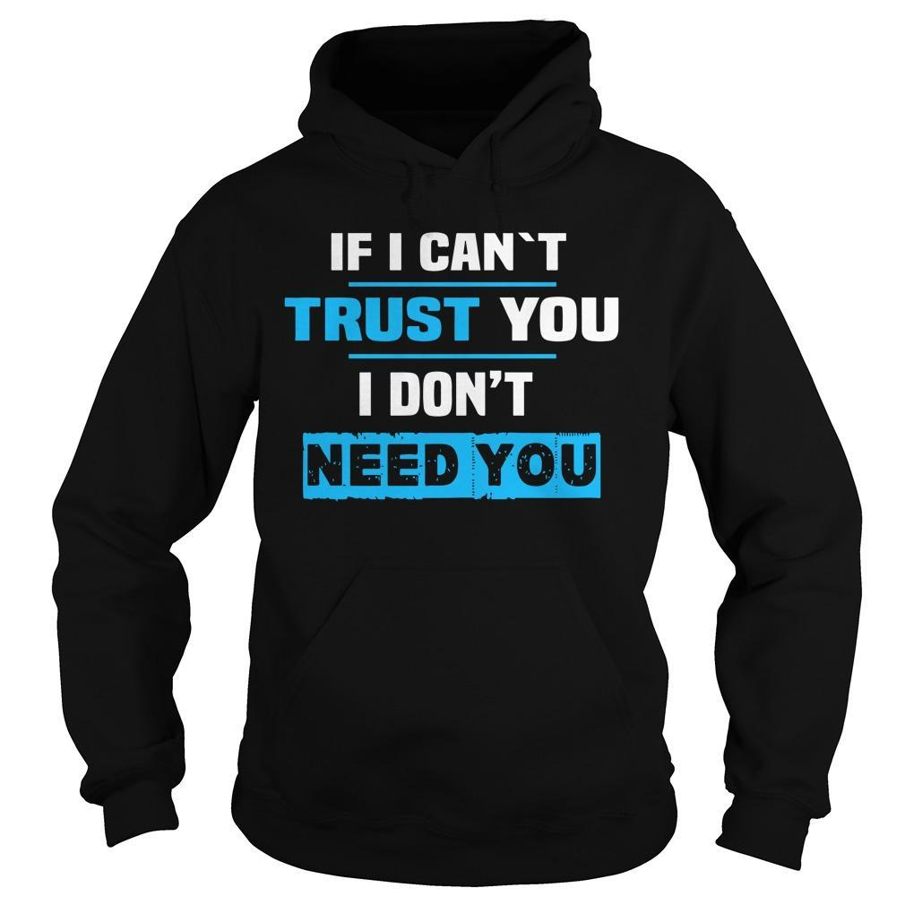 If I Can't Trust You I Don't Need You Hoodie