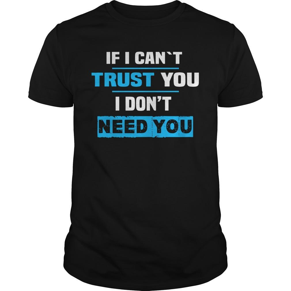 If I Can't Trust You I Don't Need You Shirt
