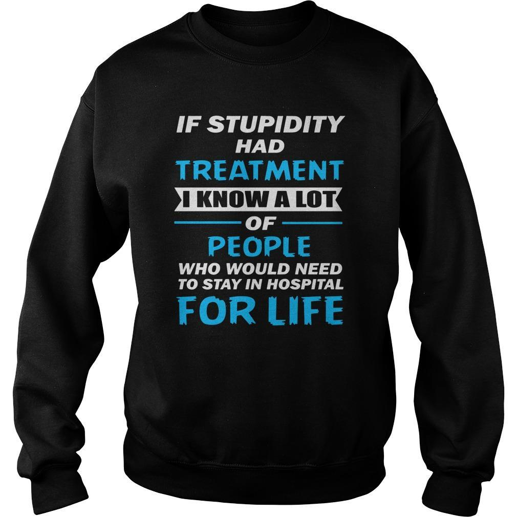 If Stupidity Had Treatment I Know A Lot Of People Sweater