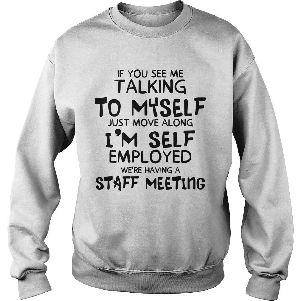 If You See Me Talking To Myself Just Move Along I'm Self Employed Sweater