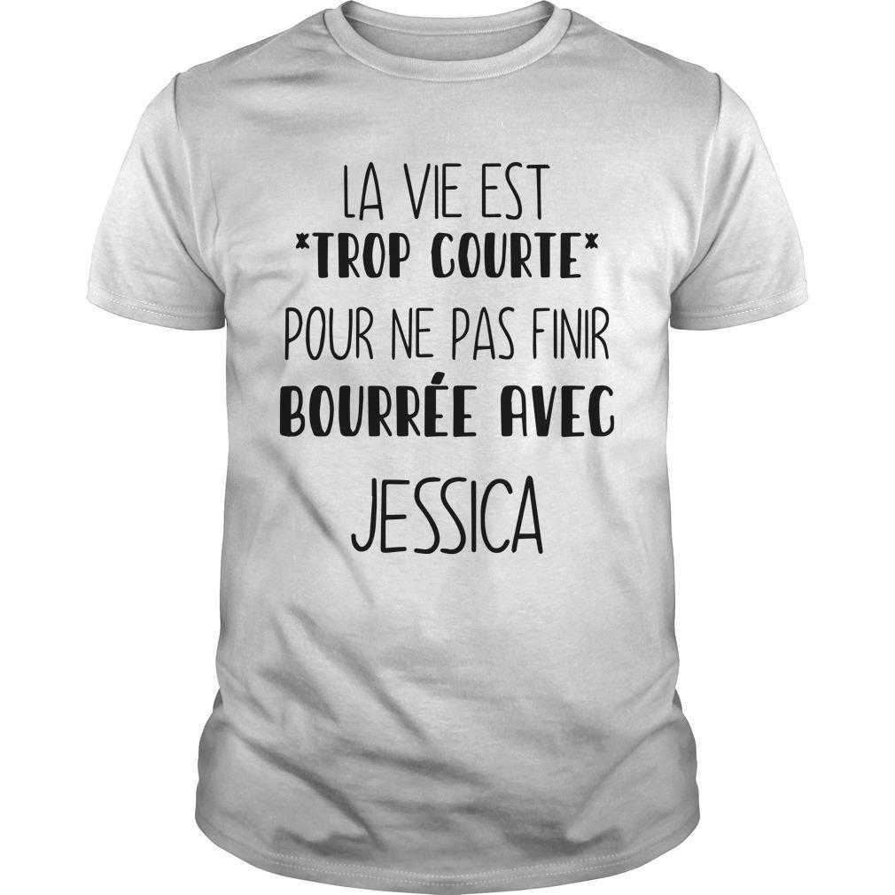 La Vie Est Trop Courte Pour Ne Pas Finir Bourrée Avec Jessica Shirt