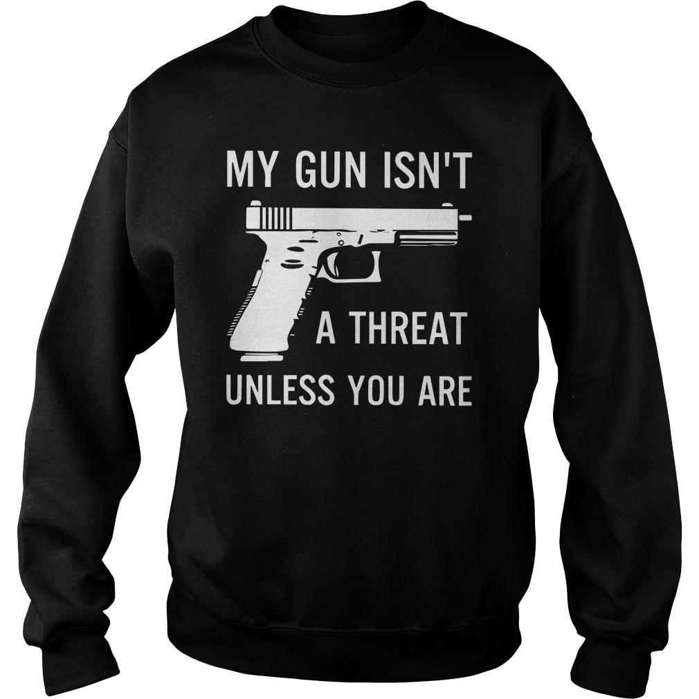 My Gun Isn't A Threat Unless You Are Sweater