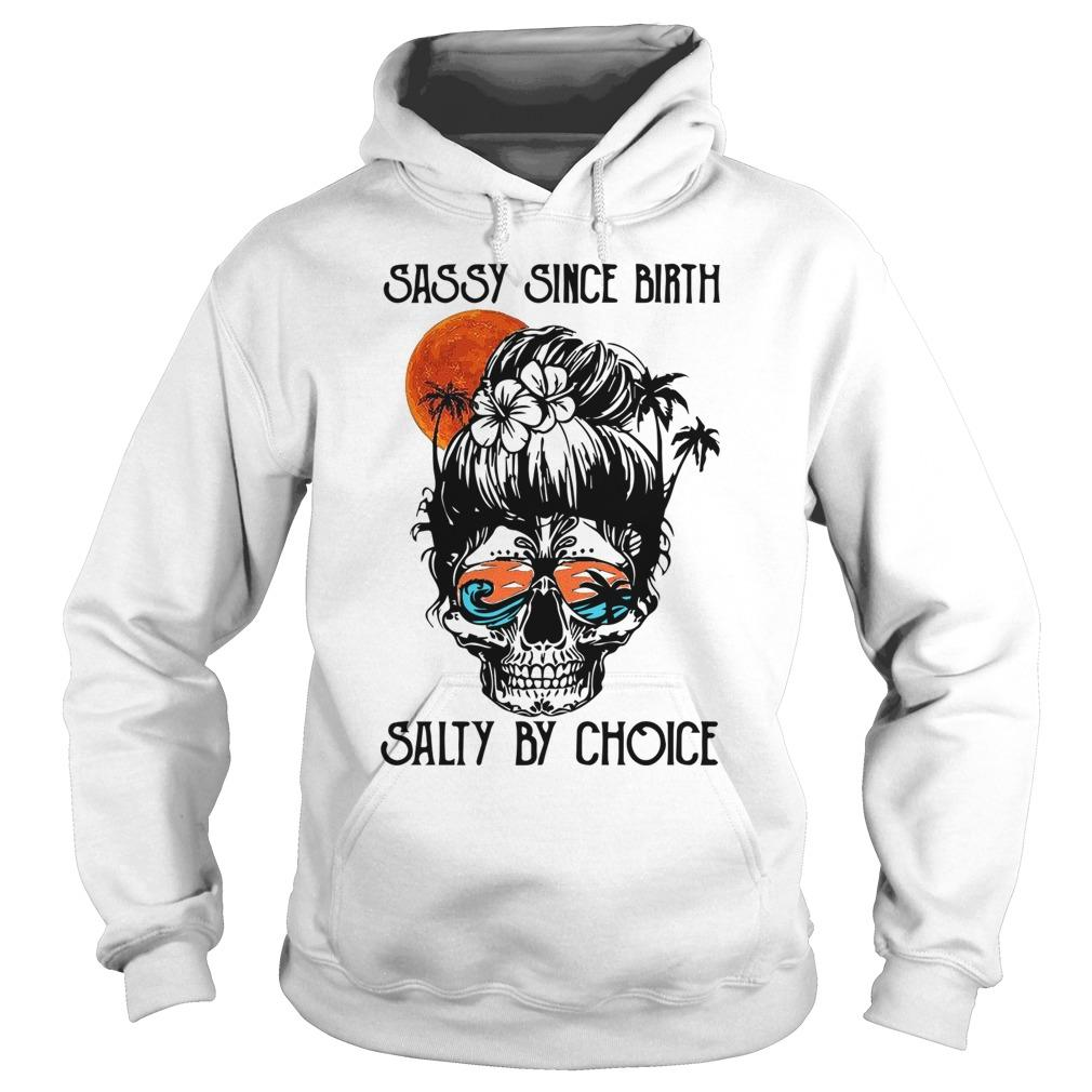 Ocean Skull Sassy Since Birth Salty By Choice Hoodie