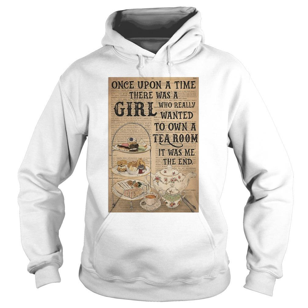 Once Upon A Time There Was A Girl Who Really Wanted To Own A Tea Room Hoodie