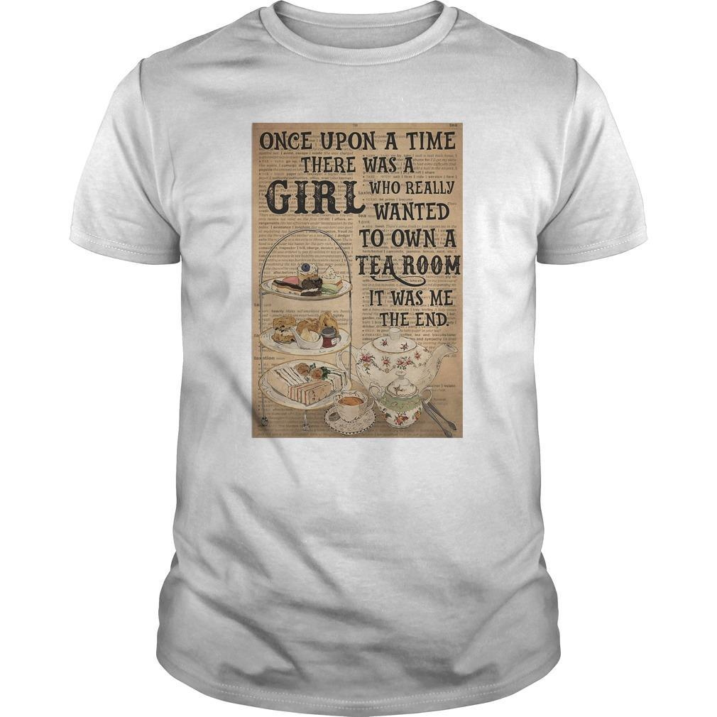 Once Upon A Time There Was A Girl Who Really Wanted To Own A Tea Room Shirt