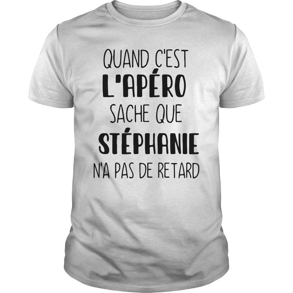 Quand C'est L'apéro Sache Que Stéphanie N'a Pas De Retard Shirt