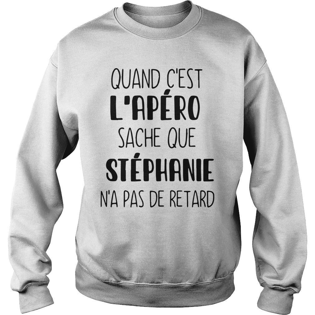 Quand C'est L'apéro Sache Que Stéphanie N'a Pas De Retard Sweater