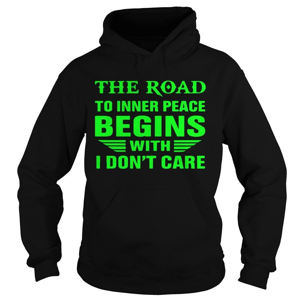 The Road To Inner Peace Begins With I Don't Care Hoodie