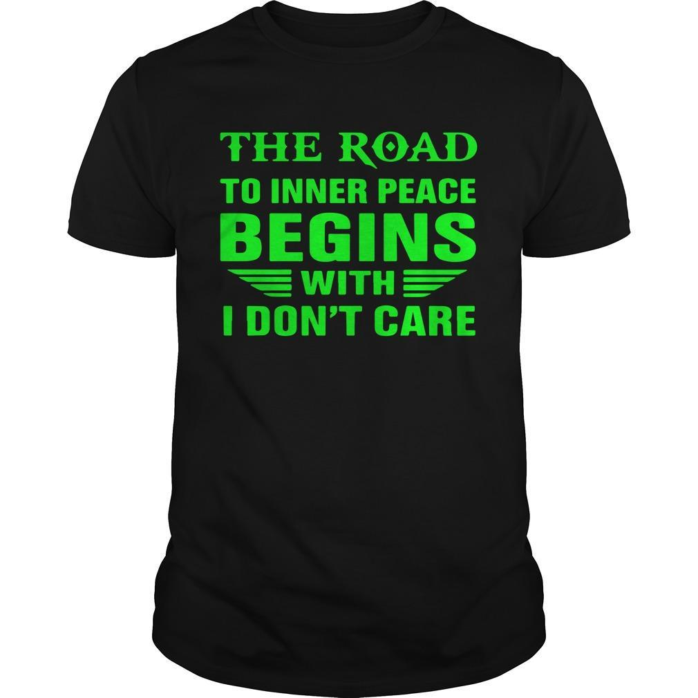 The Road To Inner Peace Begins With I Don't Care Shirt