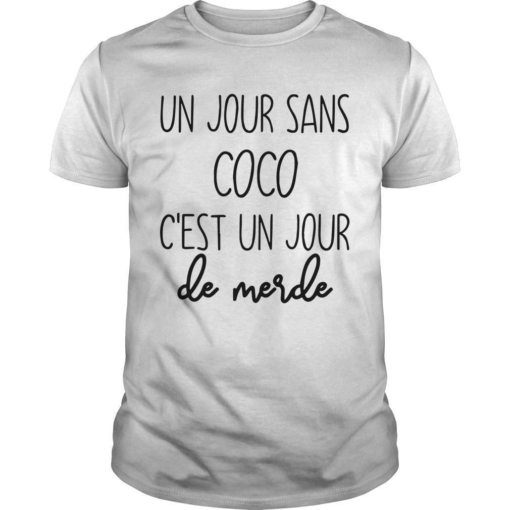 Un Jour Sans Coco C'est Un Jour De Merde Shirt