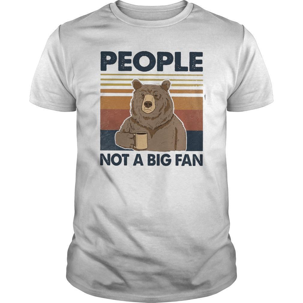 Vintage Bear People Not A Big Fan Shirt