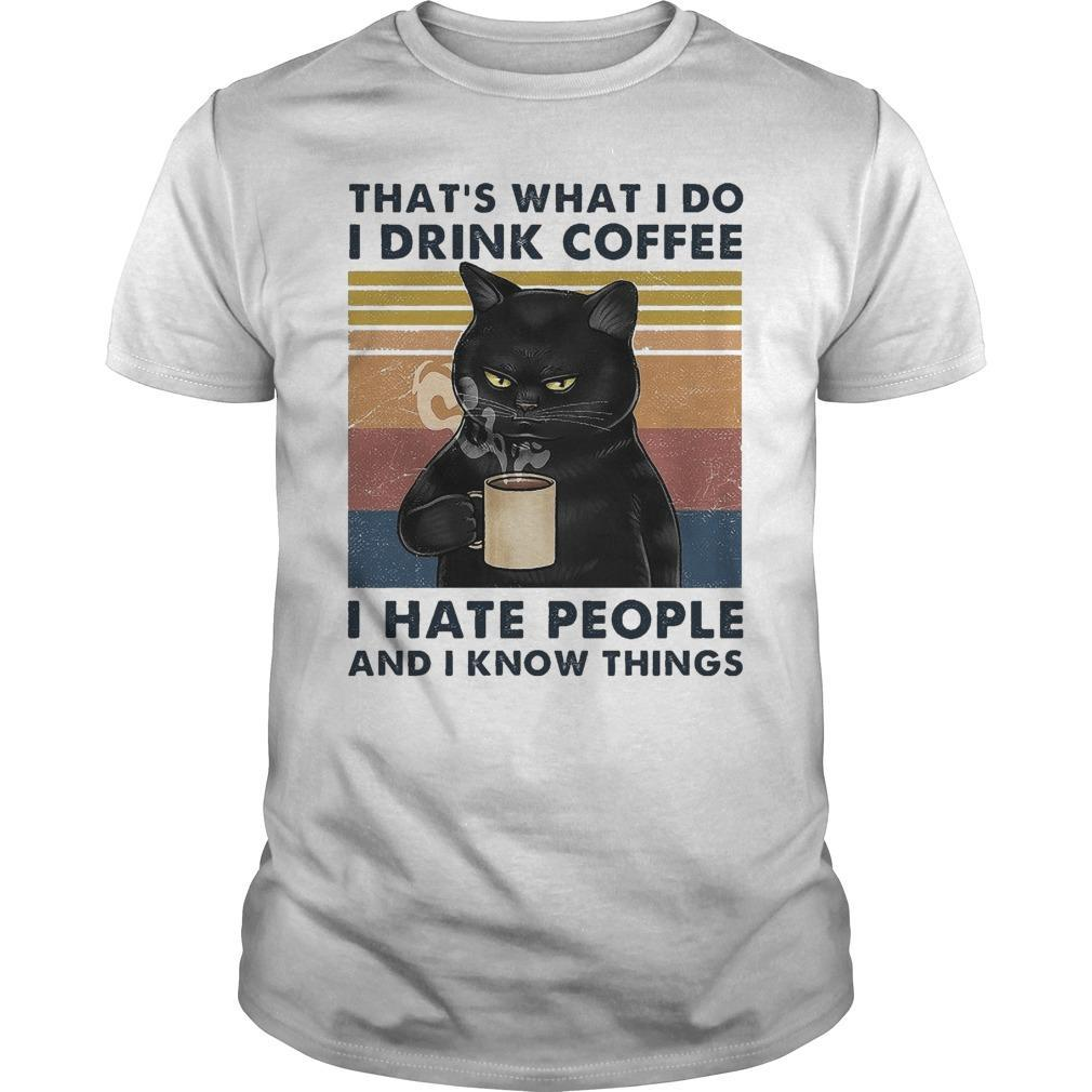 Vintage Black Cat That's What I Do I Drink Coffee I Hate People And I Know Thing Shirt