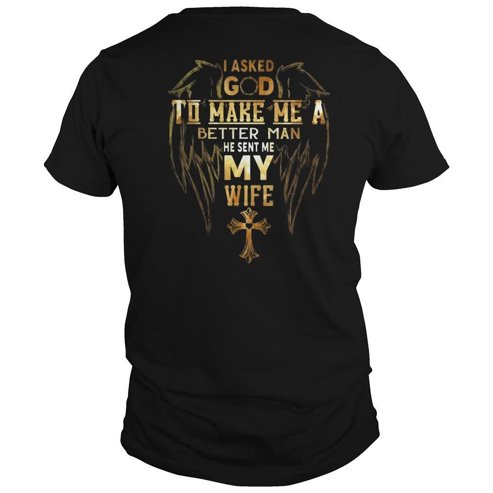 Wings I Asked God To Make Me A Better Man He Sent My My Wife Shirt
