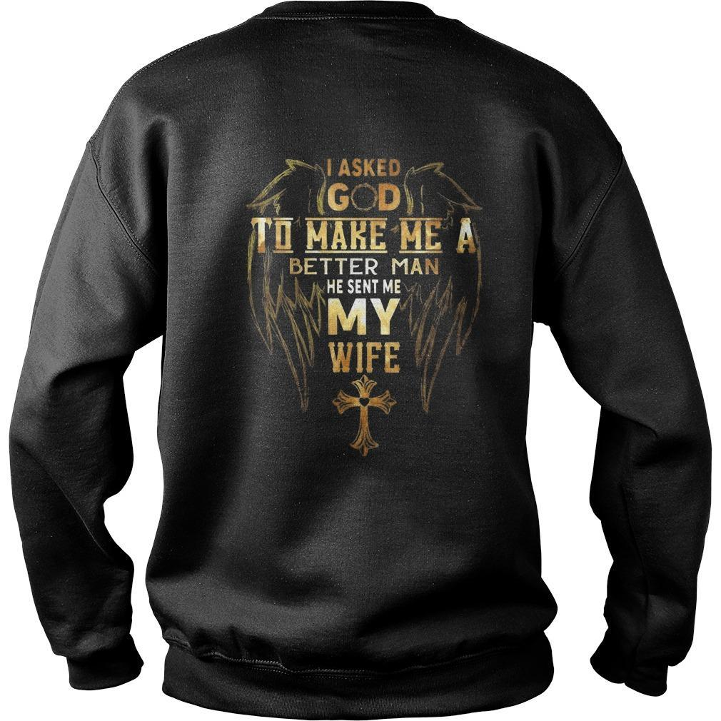 Wings I Asked God To Make Me A Better Man He Sent My My Wife Sweater