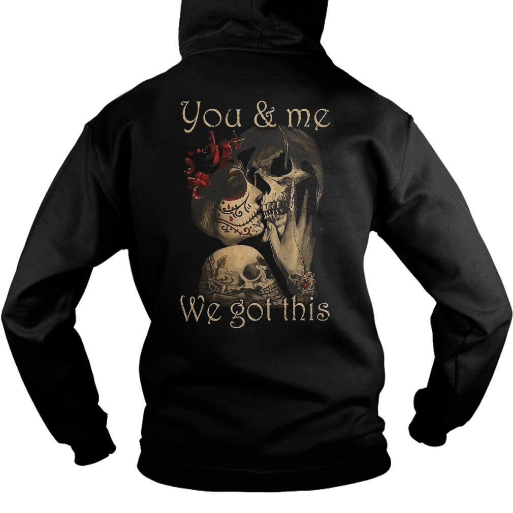You And Me We Got This Hoodie