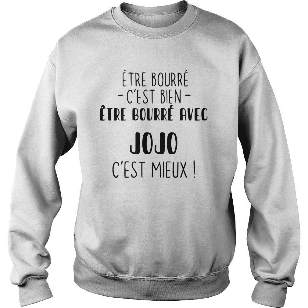 Être Bourré C'est Bien Être Bourré Avec Jojo C'est Mieux Sweater