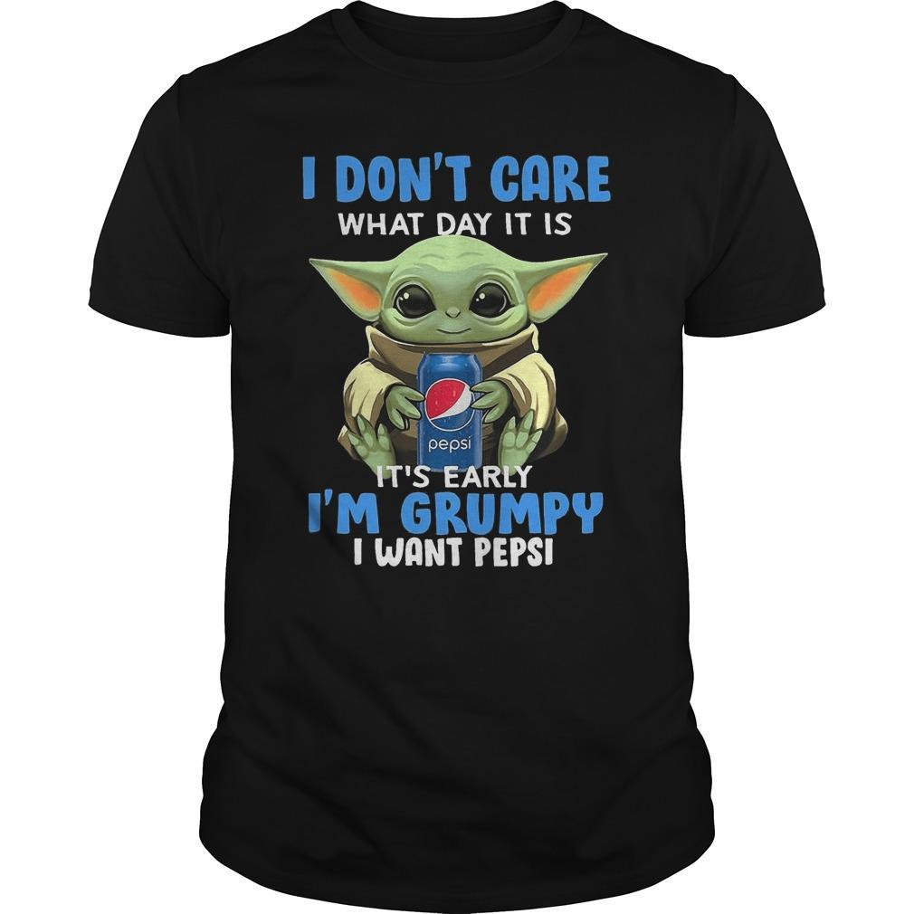 Baby Yoda I Don't Care What Day It Is It's Early I'm Grumpy I Want Pepsi Shirt