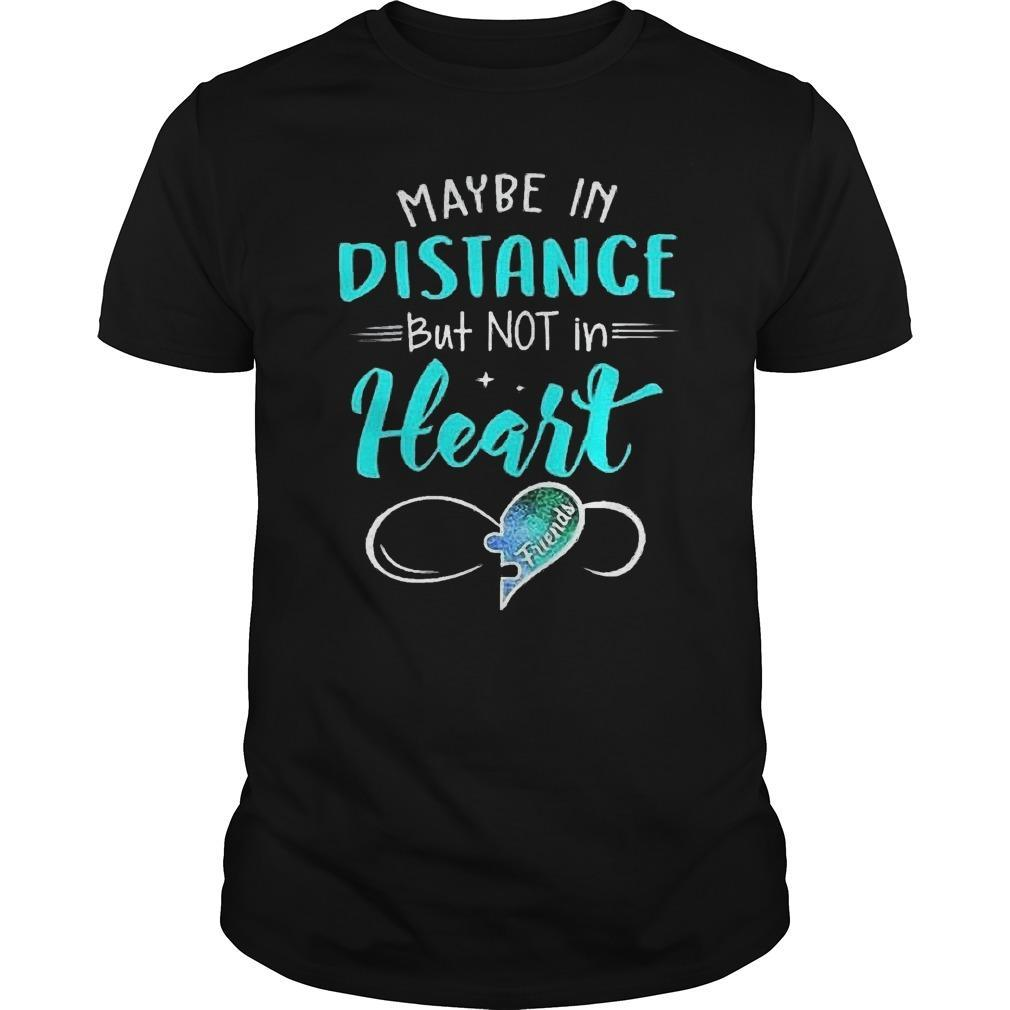 Best Friends Maybe In Distance But Not In Heart Shirt