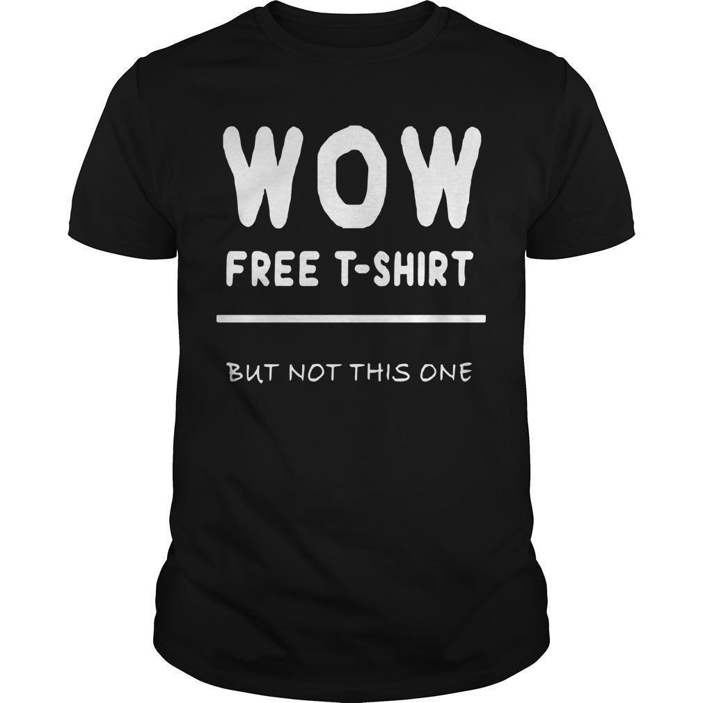 But Not This One Free T Wow Shirt