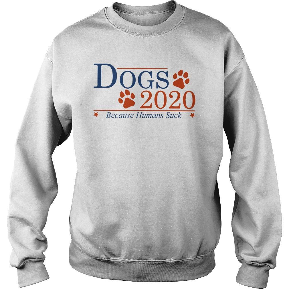 Dogs 2020 Because Humans Suck Sweater