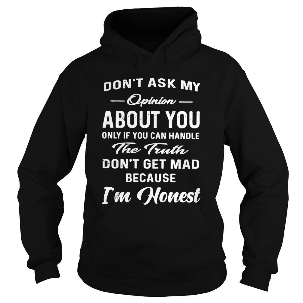 Don't Ask My Opinion About You Only If You Can Handle The Truth Hoodie