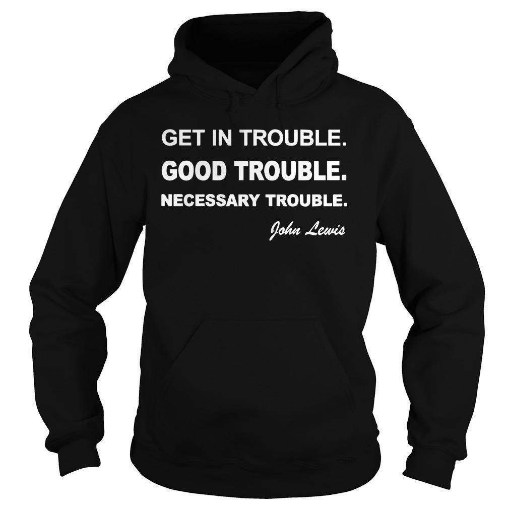 Get Into Good Trouble T Hoodie