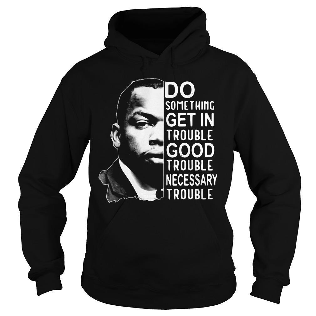 Good Trouble John Lewis T-shirt Hoodie