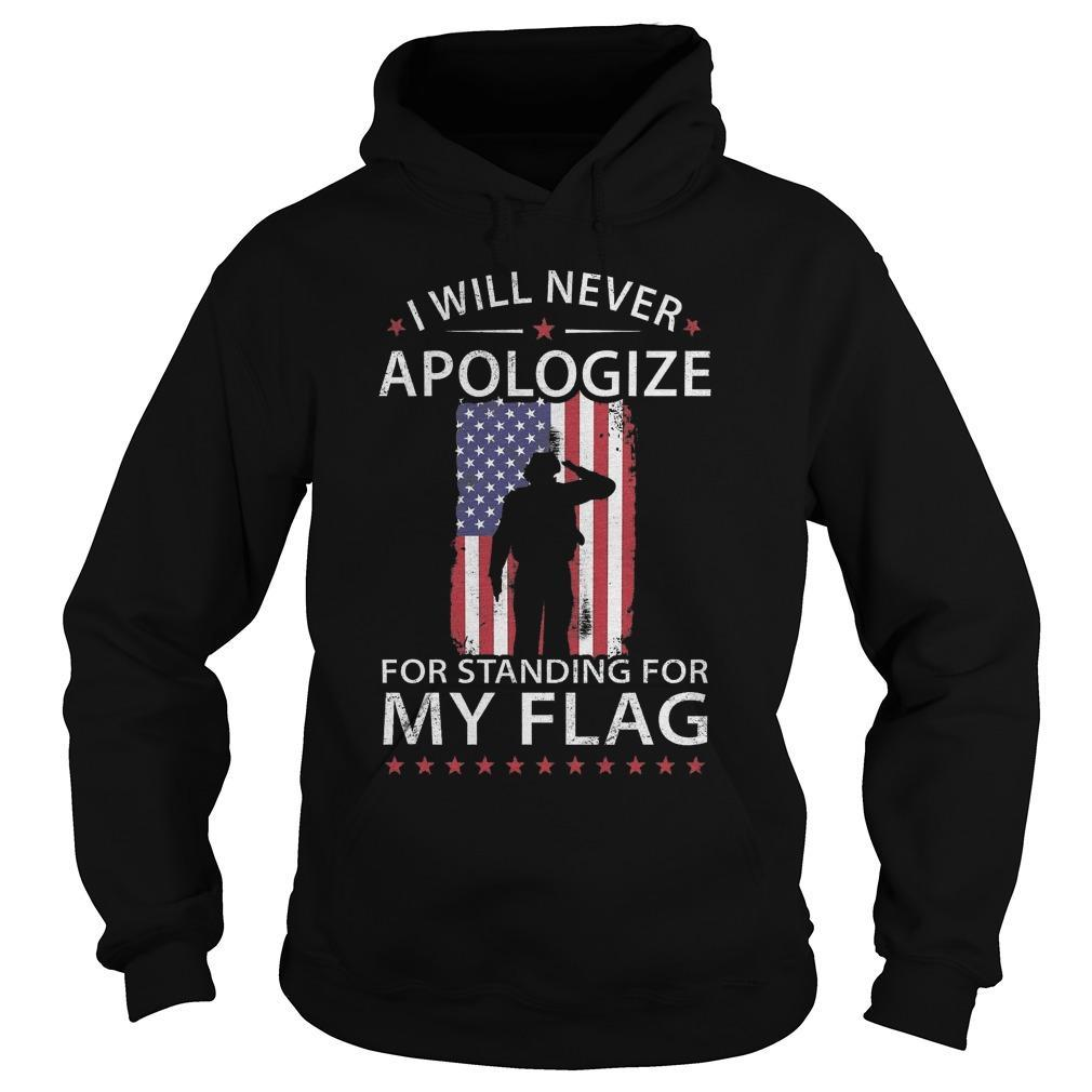 I Will Never Apologize For Standing For My Flag Hoodie