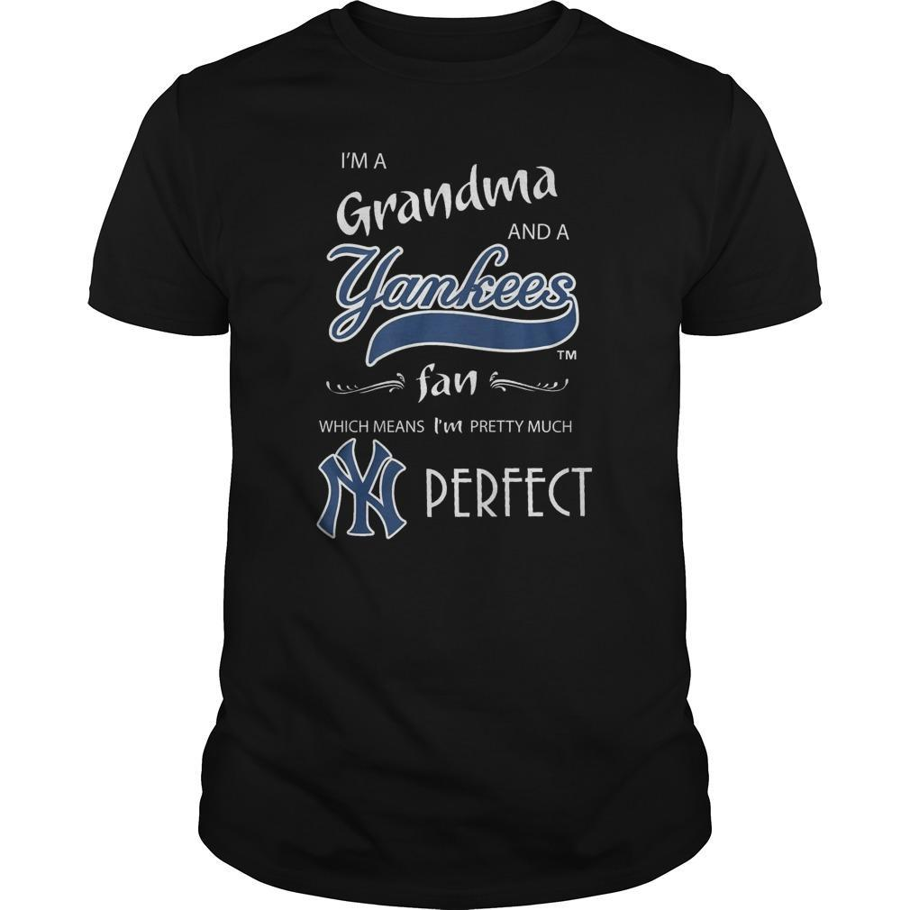 I'm A Grandma And A Yankees Fan Which Means I'm Pretty Much Perfect Shirt