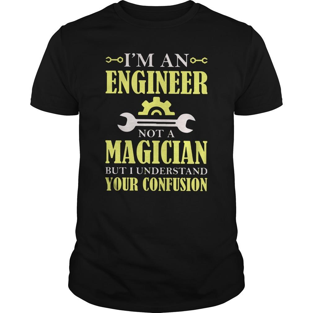 I'm An Engineer Not A Magician But I Understand Your Confusion Shirt