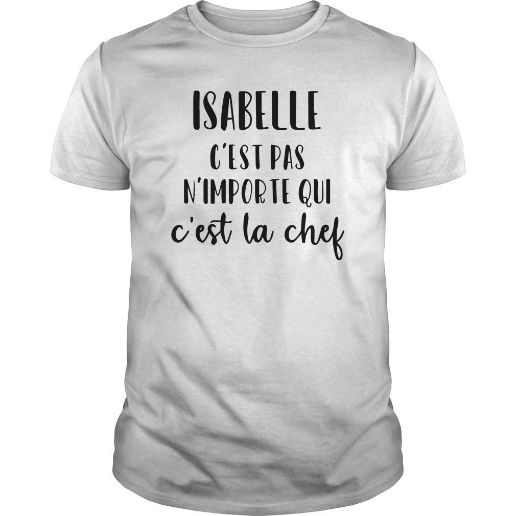 Isabelle C'est Pas N'importe Qui C'est La Chef Shirt