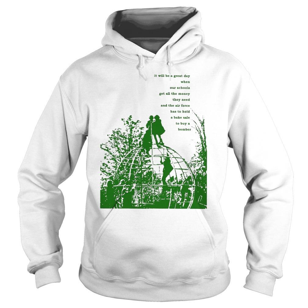 It Will Be A Great Day When Our Schools T Hoodie