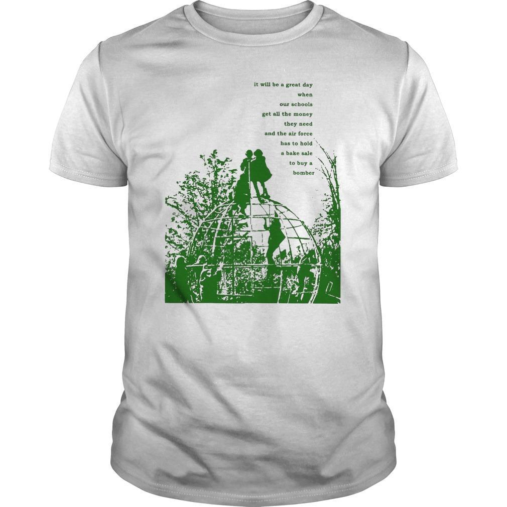 It Will Be A Great Day When Our Schools T Shirt