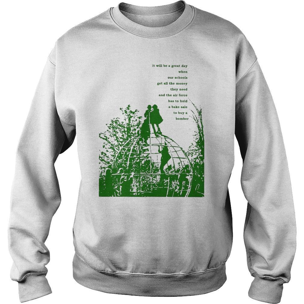 It Will Be A Great Day When Our Schools T Sweater