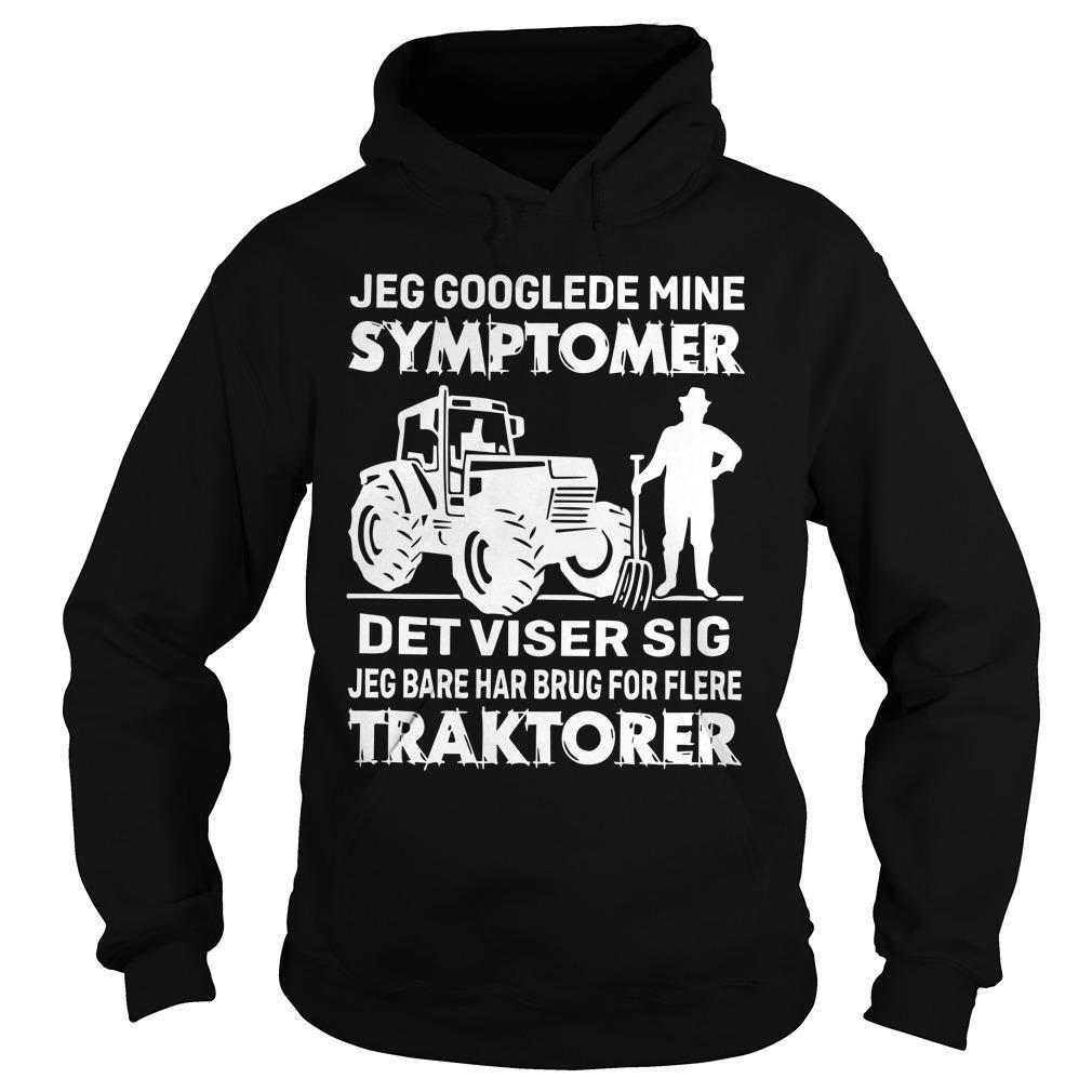Jeg Googlede Mine Symptomer Det Viser Sig Jeg Bare Har Brug For Flere Traktorer Hoodie