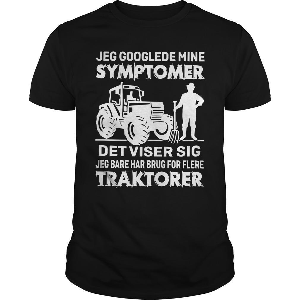Jeg Googlede Mine Symptomer Det Viser Sig Jeg Bare Har Brug For Flere Traktorer Shirt