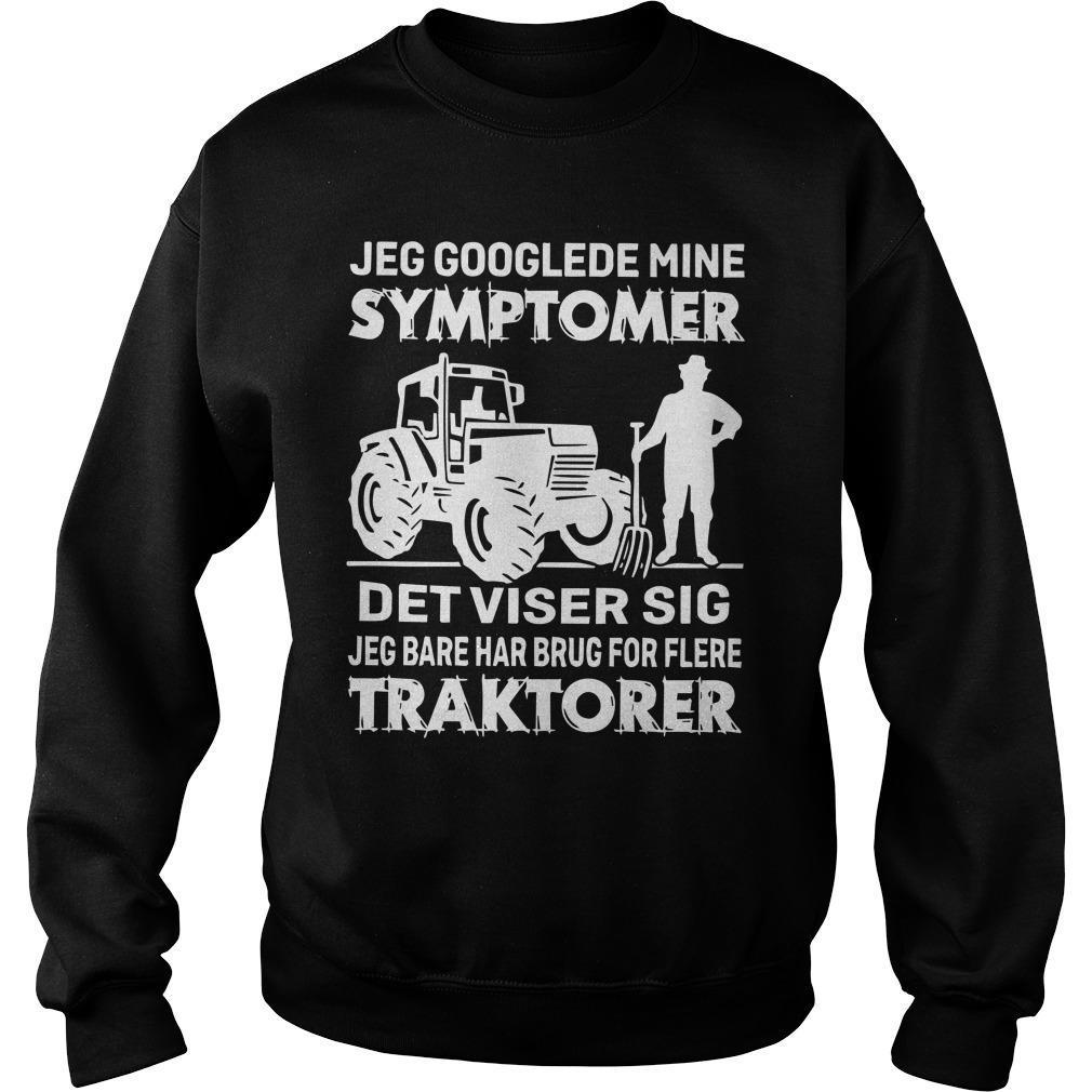 Jeg Googlede Mine Symptomer Det Viser Sig Jeg Bare Har Brug For Flere Traktorer Sweater