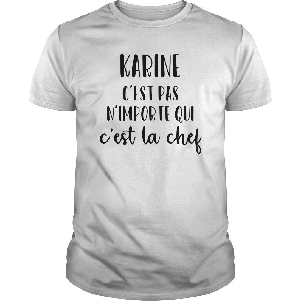 Karine C'est Pas N'importe Qui C'est La Chef Shirt