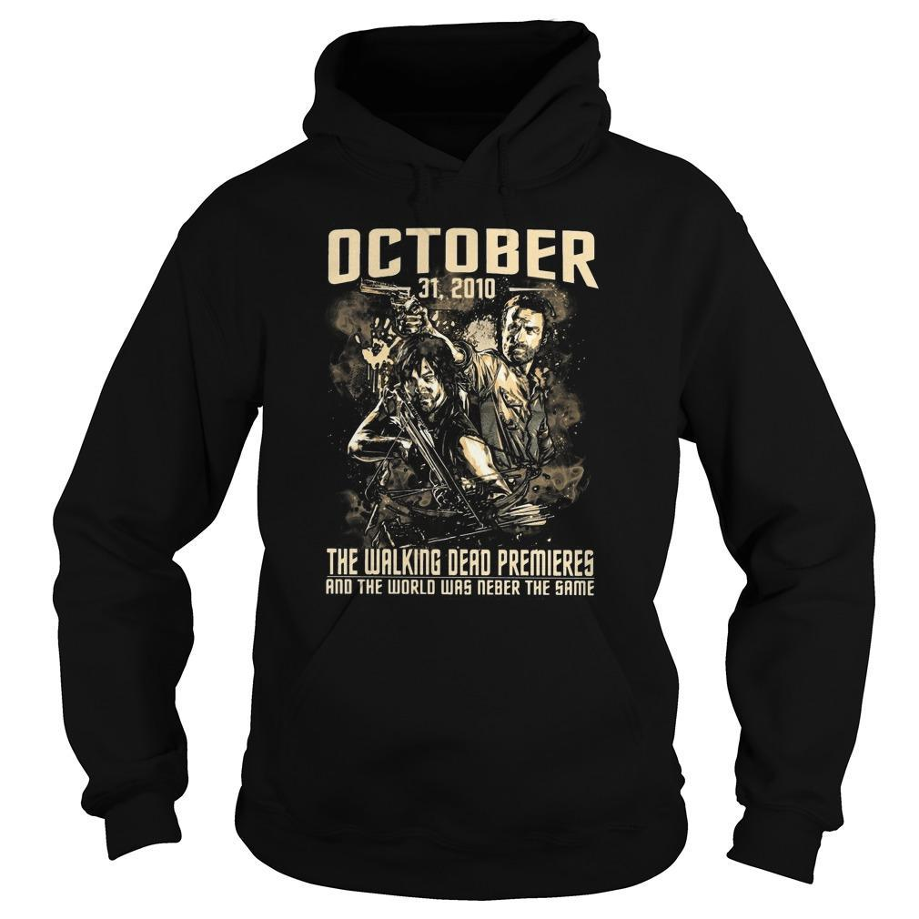 October 31 2010 The Walking Dead Premieres And The World Was Never The Same Hoodie